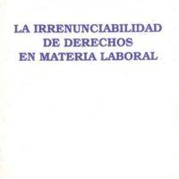 Carlos R. Salcedo C. – La Irrenunciabilidad de Derechos en Materia Laboral